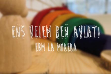 Ens veiem ben aviat. EBM La Morera